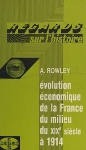 Anthony Rowley et Jacques Valette - Évolution économique de la France, du milieu du XIXe siècle à 1914.