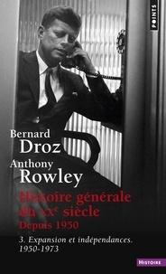 Anthony Rowley et Bernard Droz - Histoire générale du XXe siècle depuis 1950 - Tome 3, Expansion et indépendances (1950-1973).