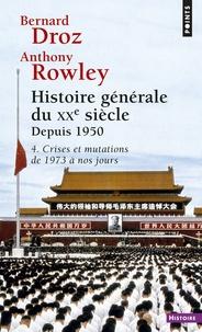 Anthony Rowley et Bernard Droz - Histoire générale du XXème siècle 2ème partie : depuis 1950 - Tome 4, Crises et mutations de 1973 à nos jours.