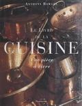 Anthony Rowley et Ghislaine Bavoillot - Le livre de la cuisine - Une pièce à vivre.