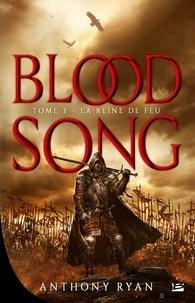 Anthony Ryan - Blood Song Tome 3 : La reine de feu.