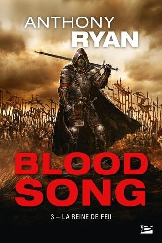 Anthony Ryan - Blood Song Tome 3 : La reine du feu.