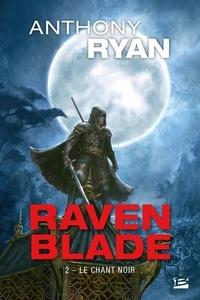 Anthony Ryan - Raven Blade Tome 2 : Le chant noir.