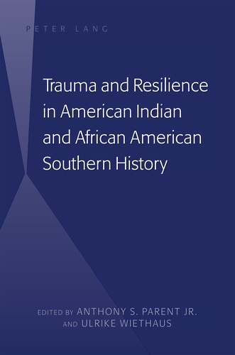 Anthony s. Parent et Ulrike Wiethaus - Trauma and Resilience in American Indian and African American Southern History.