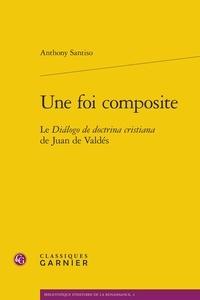 Une foi composite- Le Dialogo de doctrina cristiana de Juan de Valdés - Anthony Santiso pdf epub