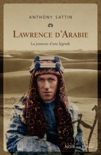 Anthony Sattin - Lawrence d'Arabie - La jeunesse d'une légende.