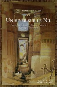 Anthony Sattin - Un hiver sur le Nil - Florence Nightingale et Gustave Flaubert, l'échappée égyptienne.