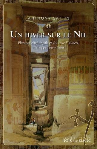 Un hiver sur le Nil. Florence Nightingale et Gustave Flaubert, l'échappée égyptienne