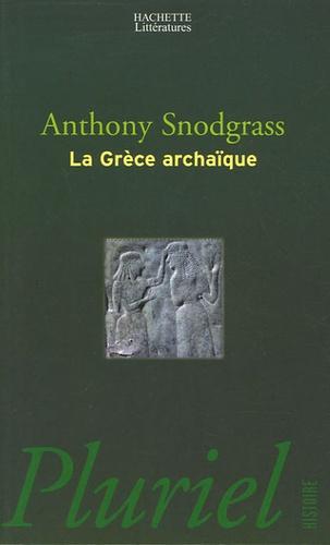 Anthony Snodgrass - La Grèce archaïque.