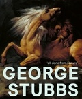 """Anthony Spira et Martin Postle - George Stubbs - """"All done from Nature""""."""