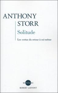 Anthony Storr - Solitude - Les vertus du retour à soi-même.