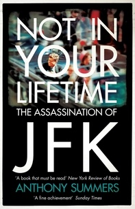 Anthony Summers - Not In Your Lifetime - The Assassination of JFK.