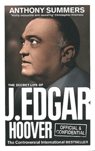 Anthony Summers - Official and Confidential - The Secret Life of J. Edgar Hoover.