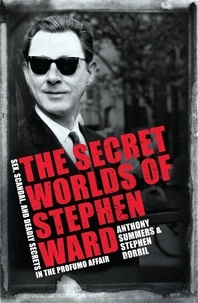 Anthony Summers et Stephen Dorril - The Secret Worlds of Stephen Ward - Sex, Scandal and Deadly Secrets in the Profumo Affair.
