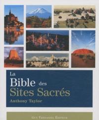 Anthony Taylor - La Bible des sites sacrés.
