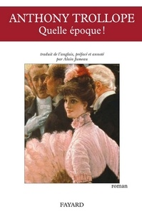 Anthony Trollope - Quelle époque !.