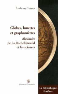 Anthony Turner - Globes, lunettes et graphomètres - Alexandre de La Rochefoucauld et les sciences.
