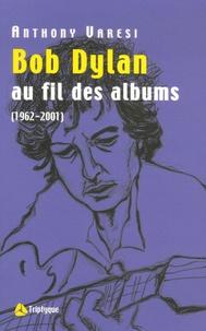 Anthony Varesi - Bob Dylan - Au fil des albums (1962-2001).