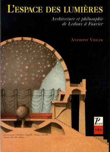L'espace des lumières. Architecture et philosophie, de Ledoux à Fourier