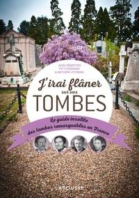 Anthony Vitorino et Jean-Sébastien Petitdemange - J'irai flâner sur vos tombes - Le guide insolite des tombes remarquables en France.