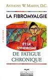 Anthony-W Martin - La fibromyalgie et le syndrome de fatigue chronique.