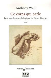 Anthony Wall - Ce corps qui parle - Pour une lecture dialogique de Denis Diderot.