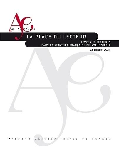 Anthony Wall - La place du lecteur - Livres et lectures dans la peinture française du XVIIIe siècle.