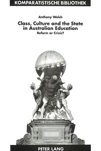 Anthony Welch - Class, Culture and the State in Australian Education - Reform or Crisis?.