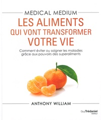 Medical medium- Les aliments qui vont transformer votre vie - Anthony William |