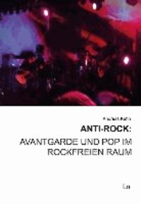 Anti-Rock: Avantgarde und Pop im rockfreien Raum.