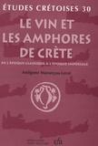 Antigone Marangou-Lerat - Le vin et les amphores de Crète - De l'époque classique à l'époque impériale.