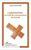 Antigone Mouchtouris - L'observation : un outil de connaissance du monde.
