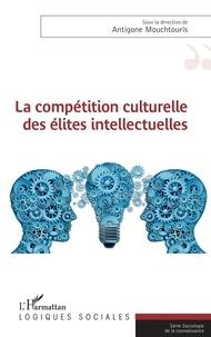 Antigone Mouchtouris - La compétition culturelle des élites intellectuelles.