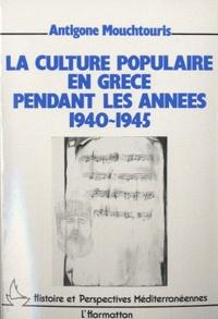 Antigone Mouchtouris - La culture populaire en Grèce pendant les années 1940-1945.
