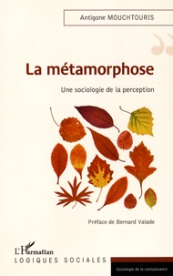 Antigone Mouchtouris - La métamorphose - Une sociologie de la perception.