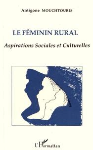 Antigone Mouchtouris - Le féminin rural - Aspirations sociales et culturelles.