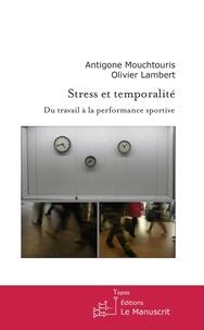 Antigone Mouchtouris et Olivier Lambert - Stress et temporalité - Du travail à la performance sportive.