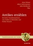 Antikes erzählen - Narrative Transformationen von Antike in Mittelalter und Früher Neuzeit.
