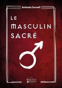 Antinoüs Seranill - Le masculin sacré - Grimoire de la confrérie du masculin sacré.