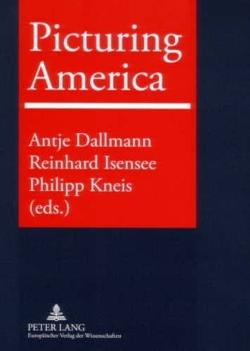 Antje Dallmann et Philipp Kneis - Picturing America - Trauma, Realism, Politics and Identity in American Visual Culture.