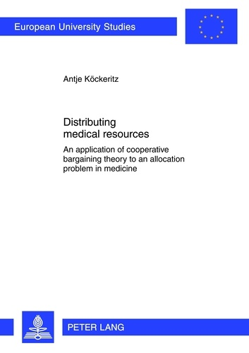 Antje Köckeritz - Distributing medical resources - An application of cooperative bargaining theory to an allocation problem in medicine.