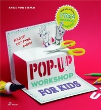 Antje von Stemm - Pop-up Workshop for Kids - Fold, Cut, Paint and Glue /anglais.