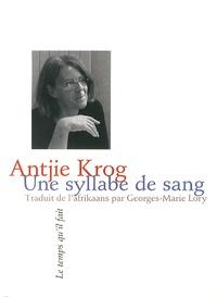 Antjie Krog - Une syllabe de sang.