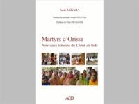 Anto Akkara - Martyrs d'Orissa - Nouveaux témoins du Christ en Inde.