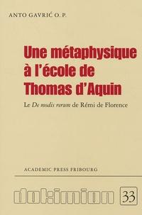 Anto Gavric - Une métaphysique à l'école de Thomas d'Aquin - Le De modis rerum de Rémi de Florence O.P..
