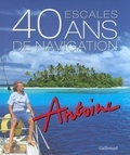 Antoine - 40 escales, 40 ans de navigation.