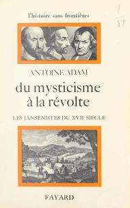 Antoine Adam et François Furet - Du mysticisme à la révolte : les jansénistes du XVIIe siècle.