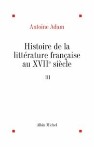 Antoine Adam et Antoine Adam - Histoire de la littérature française au XVIIè siècle - tome 3.
