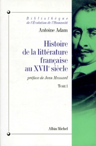 Antoine Adam - Histoire de la littérature française au XVIIe siècle - Tome 1, L'époque d'Henri IV et de Louis XIII.