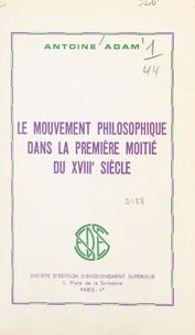 Antoine Adam - Le mouvement philosophique dans la première moitié du XVIIIe siècle.